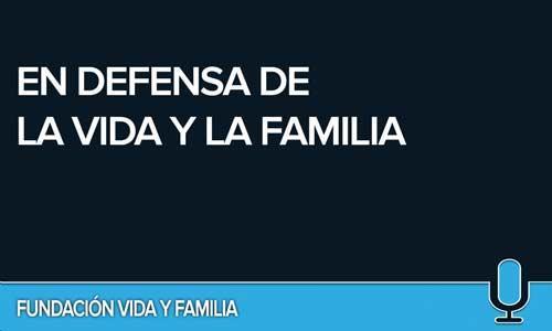 EN DEFENSA DE LA VIDA Y LA FAMILIA