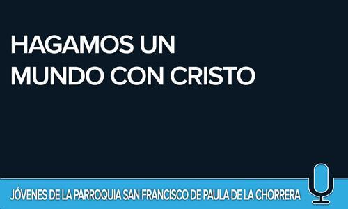 HAGAMOS UN MUNDO CON CRISTO